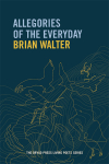 Allegories of the everyday by Brian Walter